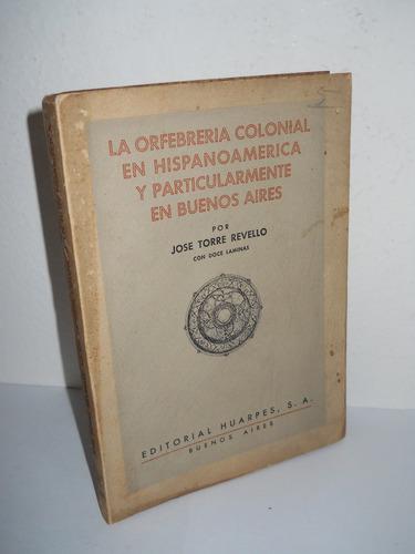 la orfebrería colonial en hipanoamérica - revello- impecable
