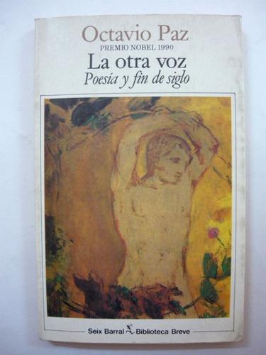 la otra voz poesía y fin de siglo, octavio paz, seix barral