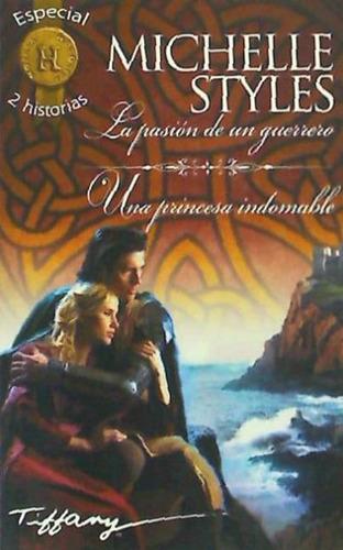 la pasión de un guerrero; una princesa indomable(libro novel