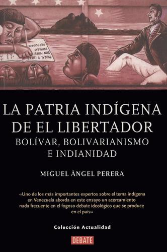 la patria indigena de el libertador miguel angel perera
