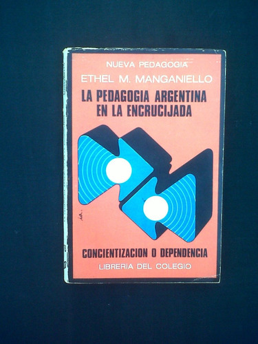 la pedagogia argentina en la encrucijada, ethel manganiello