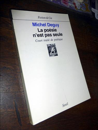la poesie n'est pas seule _ michel deguy - seuil