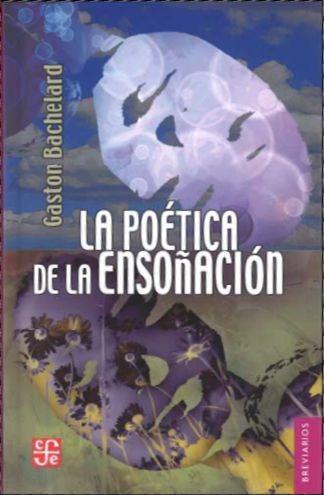 la poética de la ensoñación, gaston bachelard, ed. fce