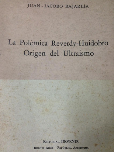 la polemica reverdy-huidobro. origen del ultraismo. bajarlia