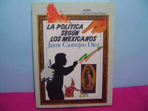 la politica segun los mexicanos / jaime castrejon diez