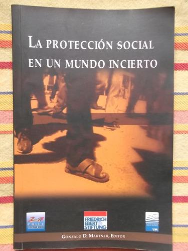 la protección social en un mundo incierto gonzalo d. martner