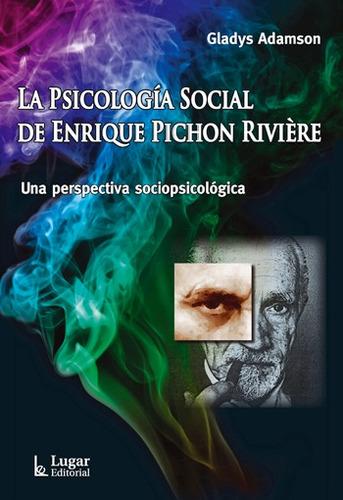 la psicología social de pichon riviere, adamson, ed. lugar
