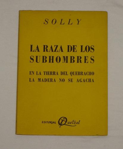 la raza de los subhombres de solly - ed. quetzal