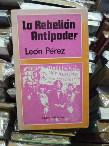 la rebeliòn antipoder, leòn perez