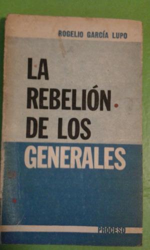 la rebeliòn de los generales. rogelio garcìa lupo.