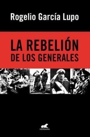 la rebelion de los generales - rogelio garcia lupo