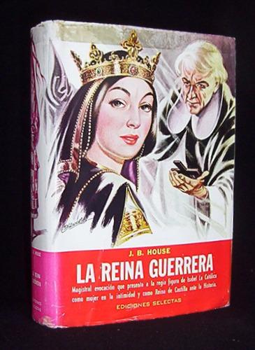 la reina guerrera biografía isabel la catolica p. b.  house