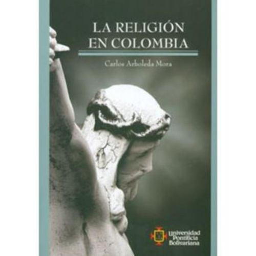 la religión en colombia - carlos arboleda mora