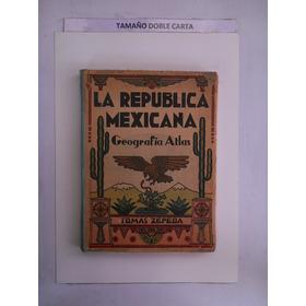 La Republica Mexicana. Geografia Atlas. Tomas Zepeda Pasta D