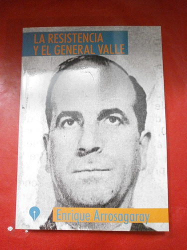 la resistencia y el general valle peronismo ´55 arrosagaray