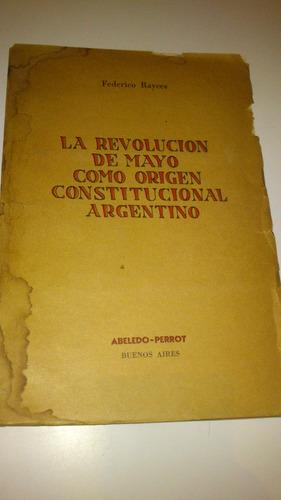la revolución de mayo como origen constitucional arg rayces