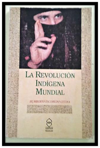 la revolución indígena mundial humberto escobedo cetina