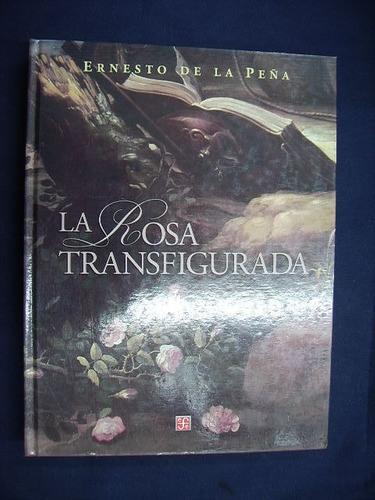 la rosa transfigurada - ernesto de la peña