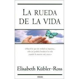 La Rueda De La Vida - Elisabeth Kubler Ross - Libro Vergara