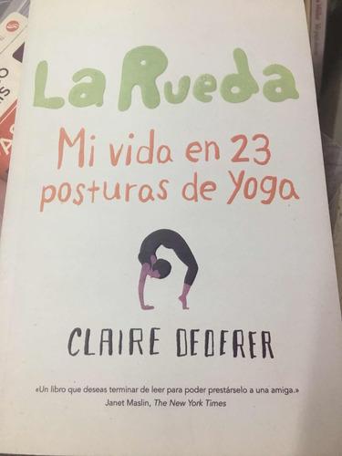 la rueda mi vida en 23 posturas de yoga claire dederer
