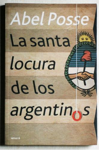 la santa locura de los argentinos / abel posse