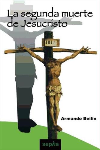la segunda muerte de jesucristo(libro herej¿as y cismas)