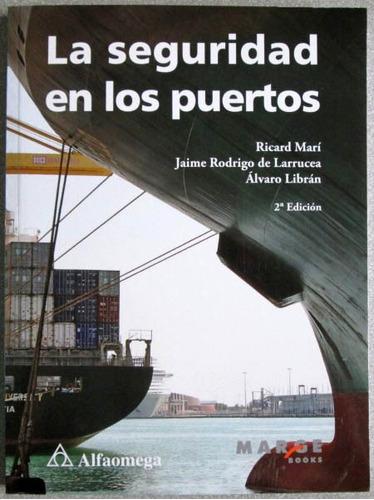 la seguridad en los puertos 2a / ricard marí / alfaomega