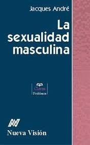 la sexualidad masculina - jacques andré