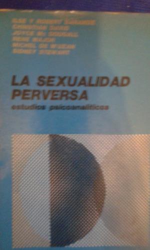 la sexualidad perversa. estudios psicoanalìticos. granica.
