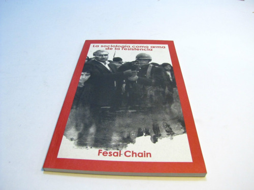 la sociologia como arma de la resistencia, fesal chain.