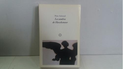 la sombra de  hawksmoor. peter ackroyd