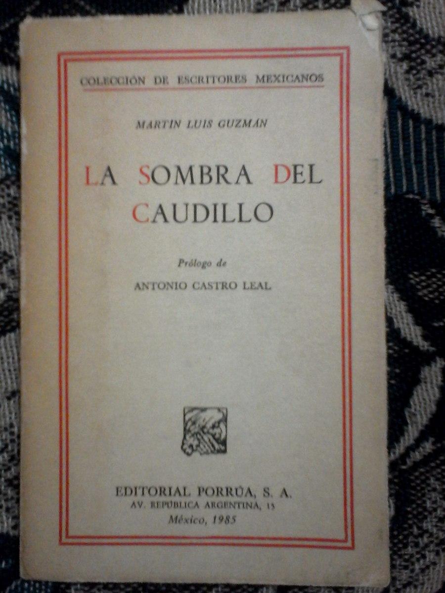 La Sombra Del Caudillo Martin Luis Guzman, Porrua - $ 200