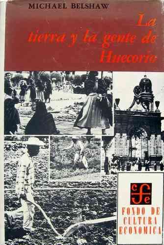 la tierra y la gente de huecorio, michael belshaw, ed. fce