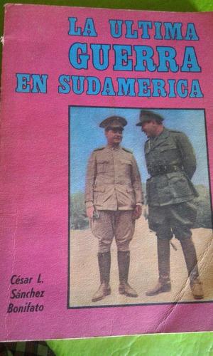 la última guerra en sudamerica. césar sánchez bonifato.