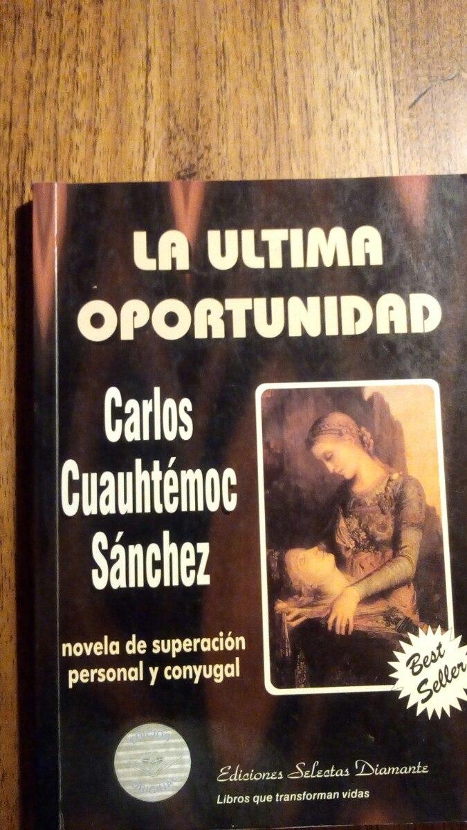 CARLOS CUAUHTEMOC SANCHEZ LA ULTIMA OPORTUNIDAD PDF