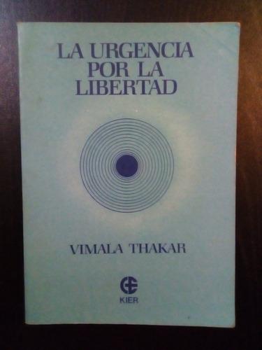 la urgencia por la libertad. vimala thakar.