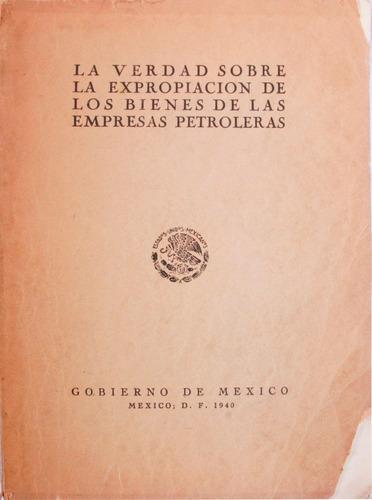 la verdad sobre la exp. de los bienes de las empresa petrole