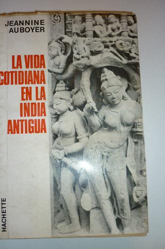 la vida cotidiana en la india antigua. j. auboyer