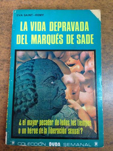 la vida depravada del marqués de sade / eva saint-remy