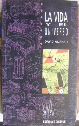 la vida y el universo / david aljanati