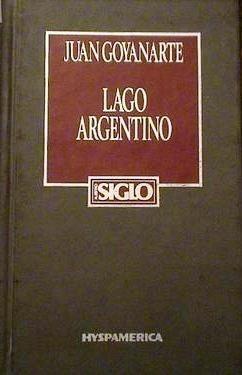 lago argentino - juan goyanarte - novela - hyspamerica 1984.