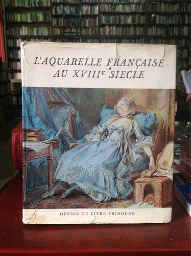 l'aquarelle française au xviiie siecle. l'office du livre.