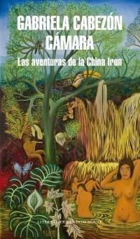 las aventuras de la china iron  gabriela cabezon camara  rh