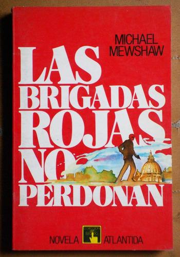 las brigadas rojas no perdonan / michael mewshaw