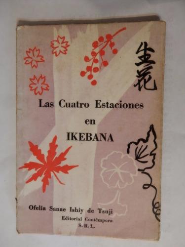 las cuatro estaciones en ikebana ofelioa sanae ishiy de tsuj