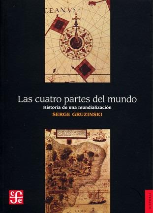 las cuatro partes del mundo, gruzinski, ed. fce
