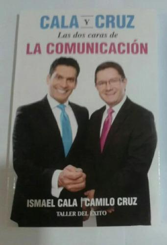 las dos caras de la comunicación. ismael cala y camilo cruz.