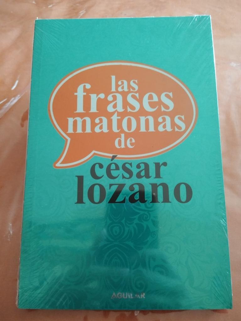 Las Frases Matonas De César Lozano César Lozano