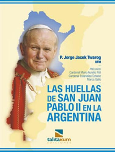 las huellas de san juan pablo ii en la argentina