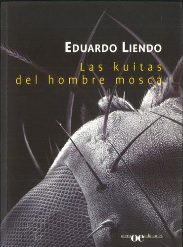 las kuitas del hombre mosca / eduardo liendo